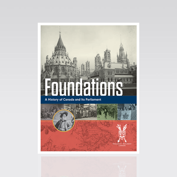 Foundations: A History of Canada and Its Parliament